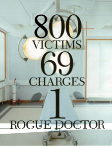 800 victims 69 charges 1 rogue doctor